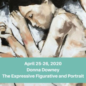 April 25-26, 2020 Donna Downey The Expressive Figurative and Portrait