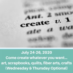 Copy of July 19-21, 2019 Come create whatever you want... art, scrapbooks, quilts, fiber arts, crafts (2)